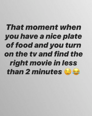 Best feeling ever😂💪: That moment when  you have a nice plate  of food and you turn  on the tv and find the  right movie in less  than 2 minutes Best feeling ever😂💪