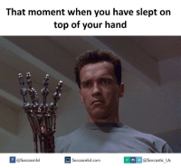 Best, Com, and Top: That moment when you have slept on  top of your hand  @Sarcasmlol  @Sarcastic Us  Sarcasmlol.com I best get burning