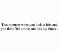 http://iglovequotes.net/: That moment when you look at him and  you think 'He's mine and he's my future http://iglovequotes.net/