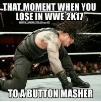 Memes, Wcw, and Wwe Raw: THAT MOMENT WHEN YOU  LOSE IN WWE 2K17  on TOA BUTTON MASHER Sometimes it's better to be lucky than good. romanreigns wwe raw wwememes love laugh follow memes lol haha share like stillrealradio stillrealtous burn smackdownlive nxt faf wwf njpw luchaunderground tna roh wcw dankmemes wwe2k17