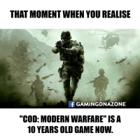 "Memes, Wow, and Game: THAT MOMENT WHEN YOU REALISE  f GAMINGDNAZONE  ""COD: MODERN WARFARE"" ISA  10 YEARS OLD GAME NOW WOW <3"