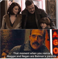 negan: That moment when you realize  Maggie and Negan are Batman's parents.
