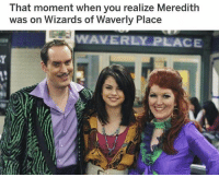 oh yeah WHAT 🤣: That moment when you realize Meredith  was on Wizards of Waverly Place  WAVERLY PLACE oh yeah WHAT 🤣