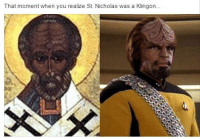 Memes, 🤖, and St Nicholas: That moment when you realize St. Nicholas was a Klingon... Too funny not to share...thanks Drew! ______________________________ Check out our secular apparel shop! http://wflatheism.spreadshirt.com/