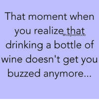 On that note... i'll have two! Happy wine Wednesday!: That moment when  you realize that  drinkina a bottle of  wine doesn't get you  buzzed anymore  @hoegivesnofucks On that note... i'll have two! Happy wine Wednesday!