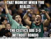 Fac, Meme, and Memes: THAT MOMENT WHEN YOU  REALIZE  THE CELTICS ARE 3-0  WITHOUT RONDO  Brought By Fac  ebook.  com/NBA Memes Great job, Celtics Nation!