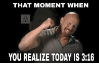 Gimme a hell yeah and stone cold stunner your grandmother.   -Jercholic: THAT MOMENT WHEN  YOU REALIZE TODAY IS 3:16 Gimme a hell yeah and stone cold stunner your grandmother.   -Jercholic