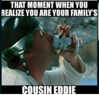 repost truestory: THAT MOMENT WHEN YOU  REALIZE YOU ARE YOUR FAMILWS  COUSIN EDDIE repost truestory
