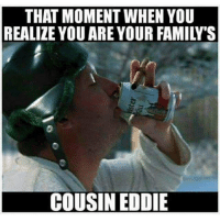 Oops!!!: THAT MOMENT WHEN YOU  REALIZE YOU ARE YOUR FAMILY S  COUSIN EDDIE Oops!!!