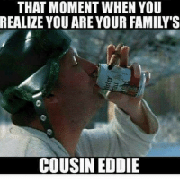 The new year is here! TAG UNCLE EDDIE 😂: THAT MOMENT WHEN YOU  REALIZE YOU ARE YOUR FAMILY'S  COUSIN EDDIE The new year is here! TAG UNCLE EDDIE 😂