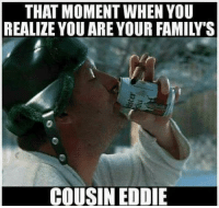 The first step is admitting... 😃  ~AmericaRepublic~: THAT MOMENT WHEN YOU  REALIZE YOU ARE YOUR FAMILY'S  COUSIN EDDIE The first step is admitting... 😃  ~AmericaRepublic~