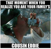 ~Ali: THAT MOMENT WHEN YOU  REALIZE YOU ARE YOUR FAMILY'S  COUSIN EDDIE ~Ali