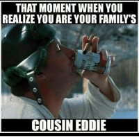 Shocking: THAT MOMENT WHEN YOU  REALIZE YOU ARE YOUR FAMILY'S  COUSIN EDDIE  b Shocking