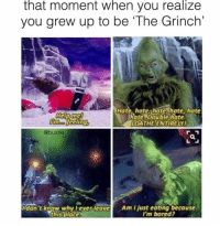 "Bored, Funny, and The Grinch: that moment when you realize  you grew up to be ""The Grinch""  Hate, hate hate hate hate  Help mel  liate Double Hate.  feeling,  LOATHE ENTIRELY!  @bustle  don't know why ever leave  Am just eating because  'this place.  I'm bored?"