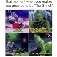"me: that moment when you realize  you grew up to be ""The Grinch""  Hate hate hate hate hate  Welp mel  hate Double hate.  feeling,  LOATHE ENTIRELY!  @bustle  lidon't know why I ever leave  Am I just eating because  wthisplace,  I'm bored? me"