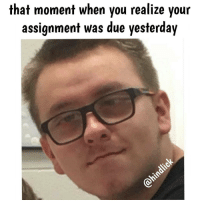 Memes, 🤖, and Ops: that moment when you realize your  assignment was due yesterday I make that face all the time 😂😂Can everyone please follow @hindlick @hindlick @hindlick @hindlick ➖➖➖➖➖➖➖➖➖➖➖➖ New follower? Welcome to my page! ➖➖➖➖➖➖➖➖➖➖➖➖ Subscribe to my YouTube channel (link in bio) ➖➖➖➖➖➖➖➖➖➖➖➖ Follow my partners please :) @brozbncgaming @BigM3atyCLAWZZ @memika_ops @innovation8070 @nbk_nation_ ➖➖➖➖➖➖➖➖➖➖➖➖ Follow my other page ↓ @tylerputnam2.0 ➖➖➖➖➖➖➖➖➖➖➖➖ ⬇Ignore These⬇ gamer gaming games cod callofduty blackops3 fallout4 darksouls3 xbox playstation youtube youtuber meme blackops2 codmeme funnymeme codghosts dankmemes gamingmeme modernwarfare pokemongo runescape