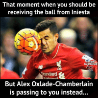 😂😂😂: That moment when you should be  receiving the ball from Iniesta  Fb.com/  Trollfootball  LEC  Standard  But Alex Oxlade-Chamberlain  is passing to you instead... 😂😂😂