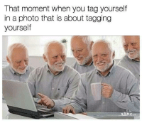 tag yourself: That moment when you tag yourself  in a photo that is about tagging  yourself