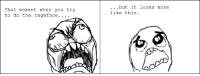 Rageface rage.: That moment when you try  to do the rageface  but it looks more  like this. Rageface rage.