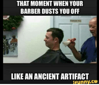 Dank, 🤖, and Moment: THAT MOMENT WHEN YOUR  BARBER DUSTS YOU OFF  LIKE AN ANCIENT ARTIFACT  ifunny.co