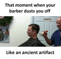 Moment, Artifact, and Artifacts: That moment when your  barber dusts you off  Like an ancient artifact