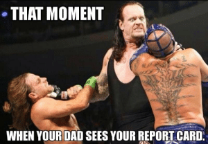 15 Hilarious WWE Memes That Perfectly Sum Up Everyday Situations: THAT MOMENT  WHEN YOUR DAD SEES YOUR REPORTCARD 15 Hilarious WWE Memes That Perfectly Sum Up Everyday Situations