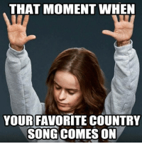 Country cutie: THAT MOMENT WHEN  YOUR FAVORITE COUNTRY  SONG COMES ON Country cutie