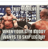 THAT MOMENT  WHEN YOUR GYM BUDDY  ir  WANTS TO SKIP LEG DAY Not today 😂🙌 @officialdoyoueven 👈