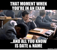 Sometimes I don't remember the date. Follow @9gag @9gagmobile 9gag studying school exam deadweek: THAT MOMENT WHEN  YOU'RE IN AN EXAM  ...AND ALL YOU KNOW  IS DATE NAME  MEMEFUL.COM Sometimes I don't remember the date. Follow @9gag @9gagmobile 9gag studying school exam deadweek