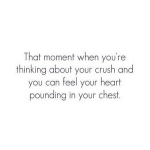 https://iglovequotes.net/: That moment when you're  thinking about your crush and  you can feel your heart  pounding in your chest https://iglovequotes.net/