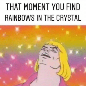 That moment you find a rainbow in your crystal! Crystal meme #crystal #crystalhealing #rainbow: That moment you find a rainbow in your crystal! Crystal meme #crystal #crystalhealing #rainbow