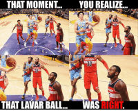 THAT MOMENT...  YOU REALIZ..  30  30  THAT LAVAR BALL.. WAS  RIGHT John Wall's on-court realization about LaVar Ball last night.