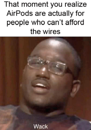 The best logic memes :) Memedroid: That moment you realize  AirPods are actually for  people who can't afford  the wires  Wack The best logic memes :) Memedroid