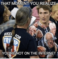 Internet, Memes, and 🤖: THAT MOMENT YOU REALIZE  BIKER  YOURE NOT ON THE INTERNET  imgflip com Merica