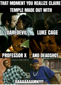 Memes, Daredevil, and 🤖: THAT MOMENT YOU REALIZE CLAIRE  TEMPLE MADE OUT WITH  DAREDEVIL  N LUKE CAGE  PROFESSOR X AND DEADSHOT  DC/MARVEL COMICS/MOVIES  DAAAAAAAMN!!!! (y) Marvel Universe Rocks My World