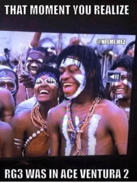 Ace Ventura, Nfl, and Rg3: THAT MOMENT YOU REALIZE  CONFLMEMEZ  RG3 WAS IN ACE VENTURA 2 RGIII is everywhere!