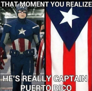 Puerto Rico, Rico, and Moment: THAT MOMENT YOU REALIZE  HE'  'S REALLY CAPTAIN  PUERTO RICO