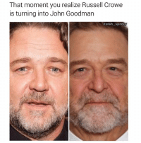 Russell Crowe, Dank Memes, and John Goodman: That moment you realize Russell Crowe  is turning into John Goodman  osean-spee (@sean_speezy)
