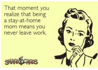 #hecticmom: That moment you  realize that being  a stay-at-home  mom means you  never leave work #hecticmom
