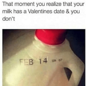 10 Relatable Anti-Valentines Day Memes - Top Mobile Trends: That moment you realize that your  milk has a Valentines date & you  don't 10 Relatable Anti-Valentines Day Memes - Top Mobile Trends