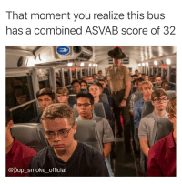 Memes, Pop, and 🤖: That moment you realize this bus  has a combined ASVAB score of 32  @pop_smoke_official Hey I am a Marine so I can make fun of them.