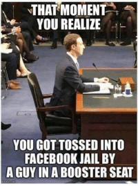 Facebook Jail: THAT MOMENT  YOU REALIZE  YOU GOT TOSSED INTO  FACEBOOK JAIL BY  A GUY IN A BOOSTER SEAT  rDollsp.com