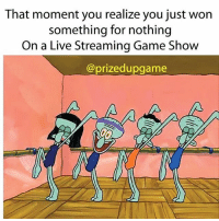 Y'all go follow @prizedupgame the first live streaming Game show with Real prizes. ITS 100% free no frills @prizedupgame: That moment you realize you just won  something for nothing  On a Live Streaming Game Show  @prizedupgame Y'all go follow @prizedupgame the first live streaming Game show with Real prizes. ITS 100% free no frills @prizedupgame