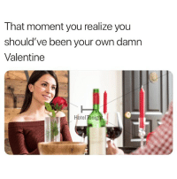 Funny, Hotel, and Hook: That moment you realize you  should've been your own damn  Valentine  Hotel Tonig Get @hoteltonight and hook yourself up with your very own hotel room this V-Day. hoteltonight.com-now