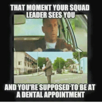 Squad, Beats, and Military: THAT MOMENT YOUR SQUAD  LEADER SEES YOU  why Im Not Reeniseng  ANDYOUTRE SUPPOSED TO BEAT  ADENTALAPPOINTMENT This has really happened to me!