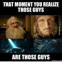 lord of the rings funny: THAT MOMENT YOUREALIZE  THOSE GUYS  ARE THOSE GUYS  MEMEFUL COM