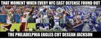 Nfl, Nfc, and Jackson: THAT MOMENTWHENEVERY NFC EAST DEFENSE FOUND OUT  37  MEMES  THE PHILADELPHIA EAGLES CUT DESEAN JACKSON