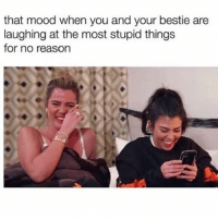 Friends, Memes, and Mood: that mood when you and your bestie are  laughing at the most stupid things  for no reason We all have that one friend ❤️ Tag them 💞 bff besties friends kardashianmemes