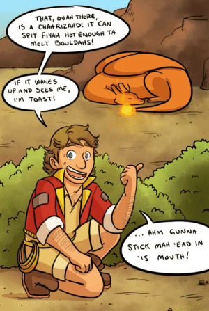 If Steve Irwin was in the Pokémon Universe: THAT, OAH THERE  I5 A CHAH RI2AHD! IT CAN  SPIT FIYAH HoT ENoUGH TA  F IT WAKES  UP AND SEES ME,  m TOAST!  AHm GUN NA  STicK maH 'EAD IN  S MouTH If Steve Irwin was in the Pokémon Universe
