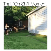"""Funny, Moment, and Oh-Sh: That """"Oh Sh*t Moment JustWaitForIt"""